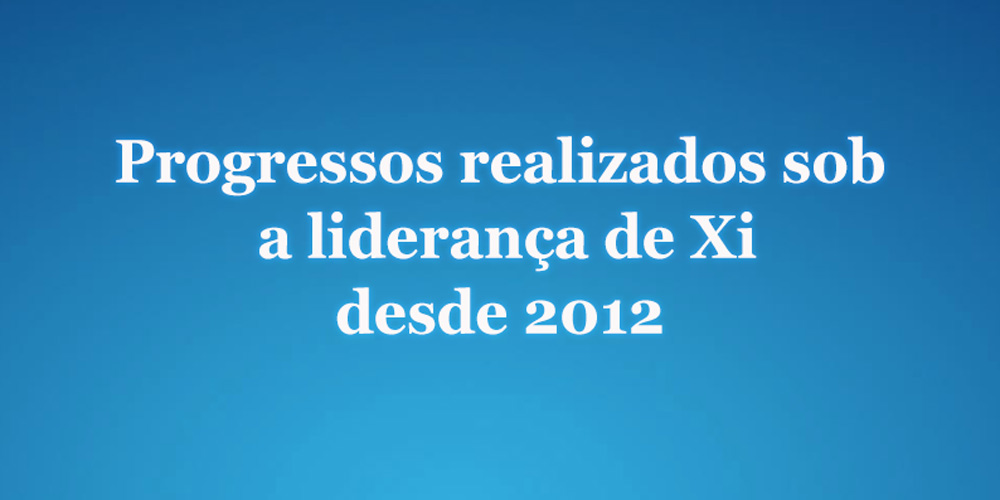 Progressos realizados sob a liderança de Xi desde 2012
